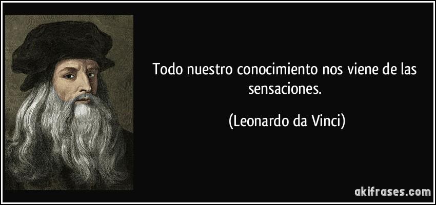 frase-todo-nuestro-conocimiento-nos-viene-de-las-sensaciones-leonardo-da-vinci-192394